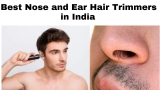 8 Best Ear and Nose Hair Trimmers for Men in India